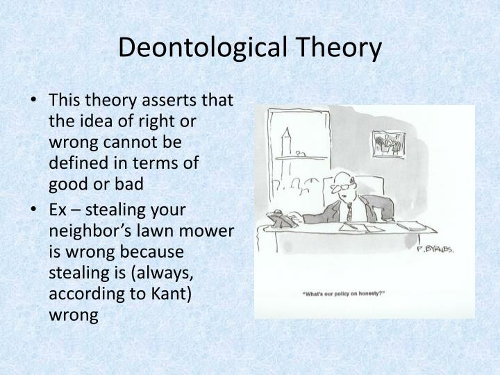 kants deontological theory The ethics of immanuel kant, also called deontological ethics, came as a challenge to the utilitarianism of jeremy bentham (ie the greatest good for the greatest number of people) during the mid to late 18th century when considering the philosophy of kant, one must think about a number of his.
