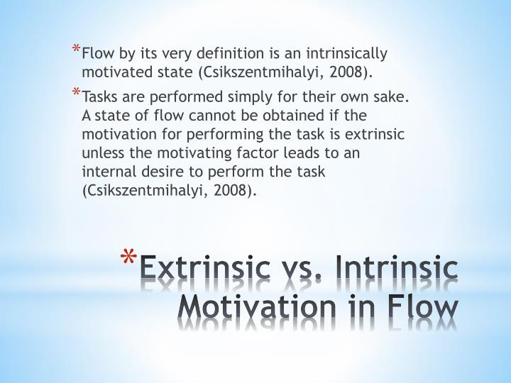 Flow by its very definition is an intrinsically motivated state (