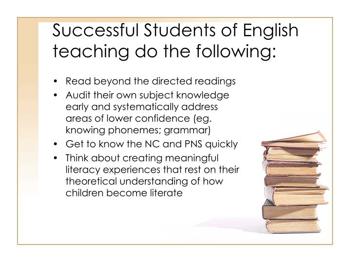 Successful Students of English teaching do the following: