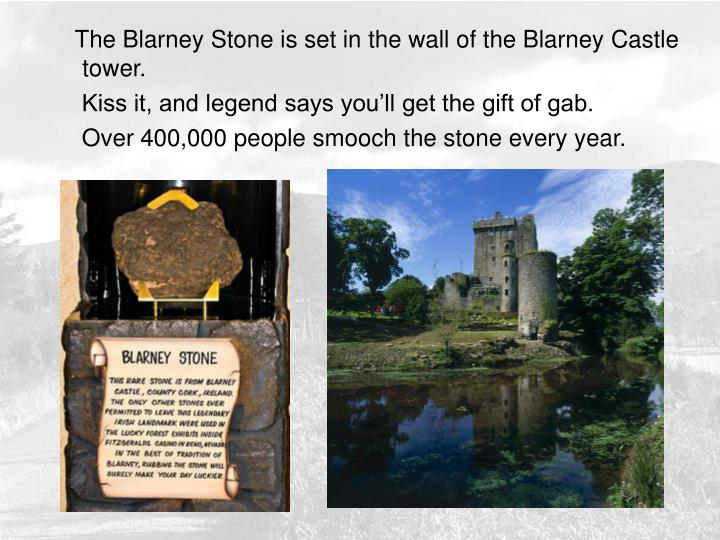 The Blarney Stone is set in the wall of the Blarney Castle tower.