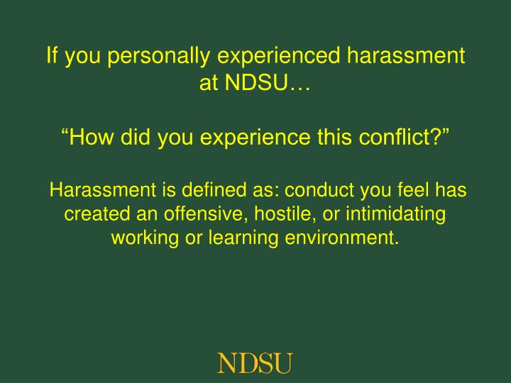 If you personally experienced harassment at NDSU…