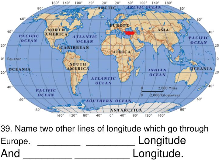 39. Name two other lines of longitude which go through Europe.