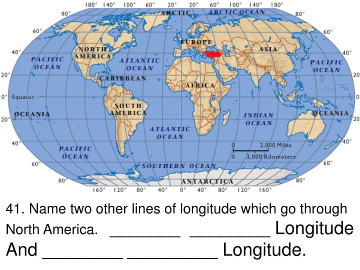 41. Name two other lines of longitude which go through North America.