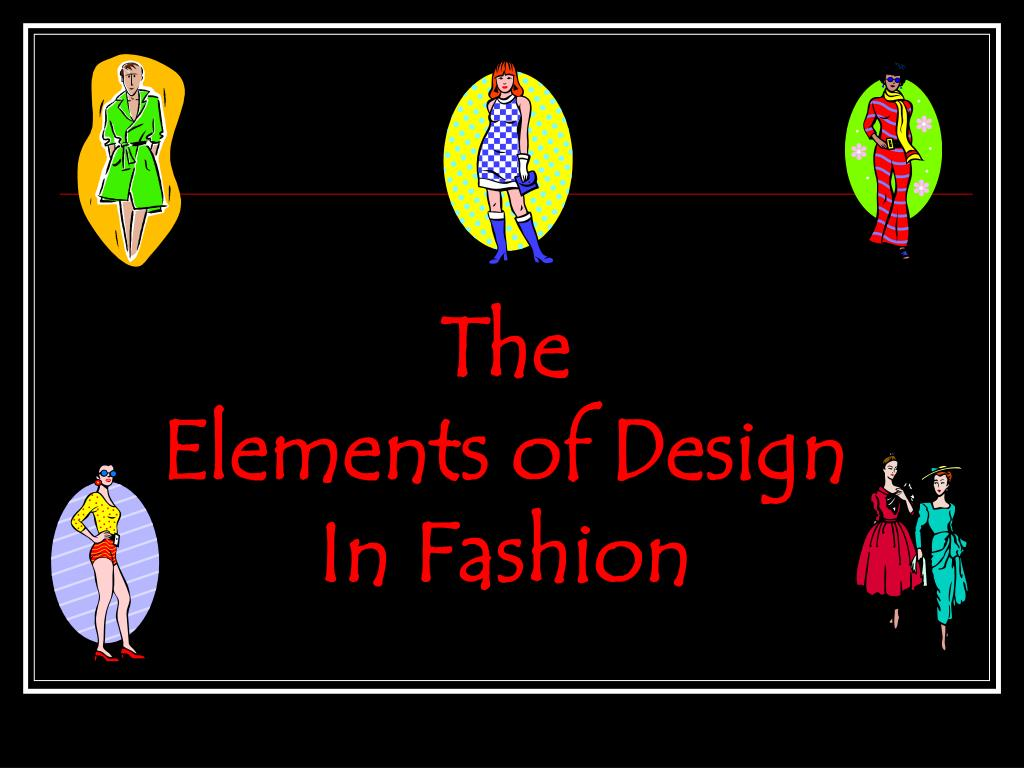 Ppt The Elements Of Design In Fashion Powerpoint Presentation Free Download Id 2734763