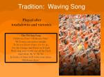 tradition waving song