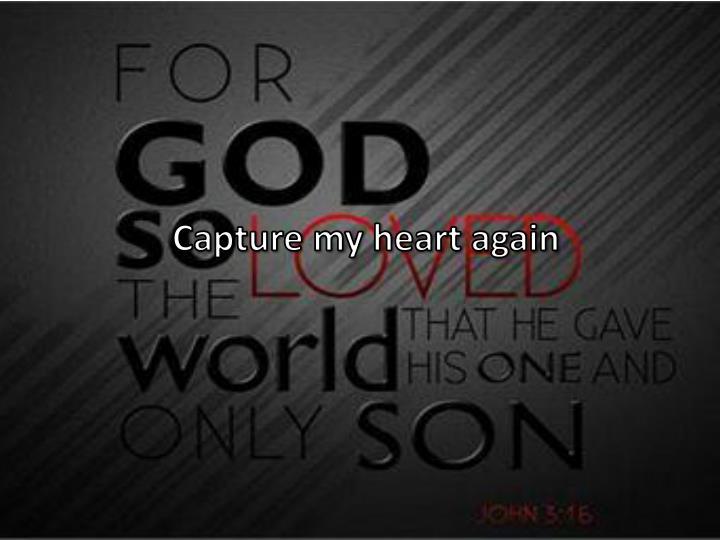 Capture my heart again