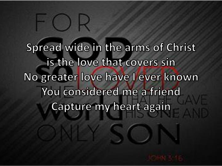Spread wide in the arms of Christ