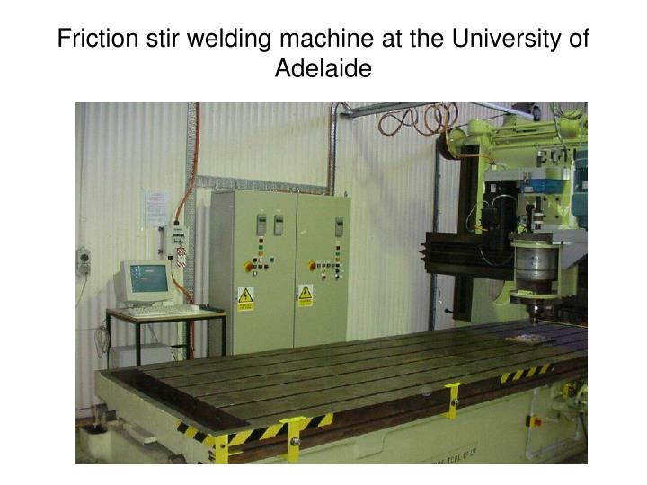 Friction stir welding machine at the university of adelaide