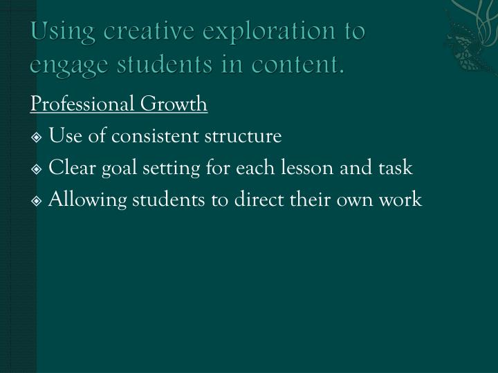 Using creative exploration to engage students in content.