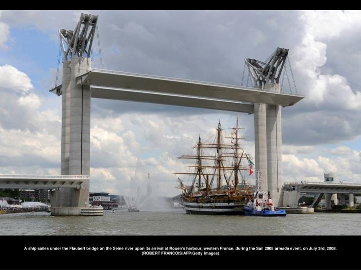 A ship sailes under the Flaubert bridge on the Seine river upon its arrival at Rouen's harbour, western France, during the Sail 2008 armada event, on July 3rd, 2008. (ROBERT FRANCOIS/AFP/Getty Images)