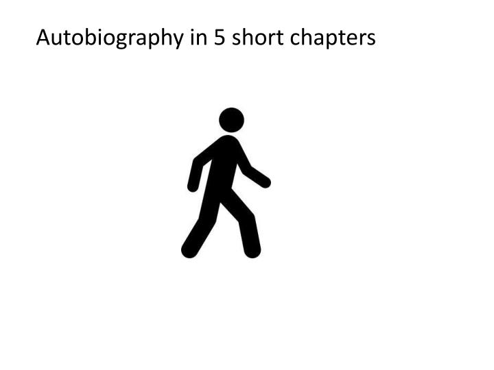 Autobiography in 5 short chapters