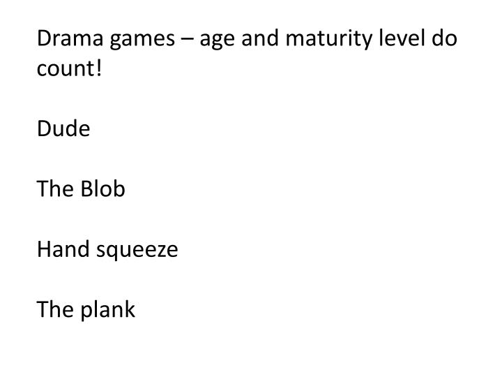 Drama games – age and maturity level do count!