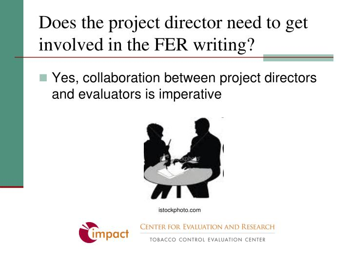 Does the project director need to get involved in the FER writing?