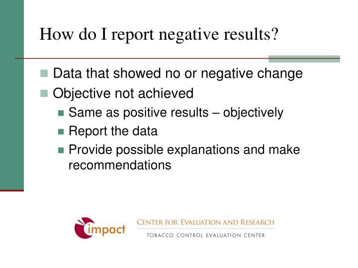 How do I report negative results?