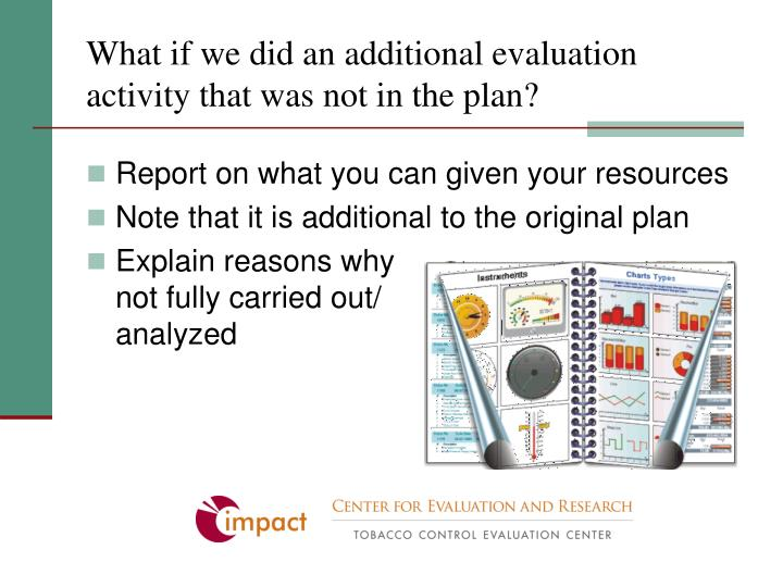 What if we did an additional evaluation activity that was not in the plan?