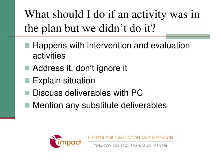 What should I do if an activity was in the plan but we didn't do it?