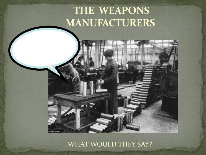 THE  WEAPONS MANUFACTURERS