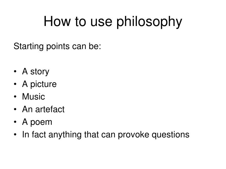 How to use philosophy
