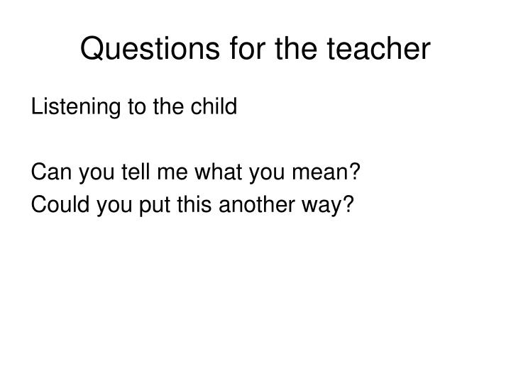 Questions for the teacher
