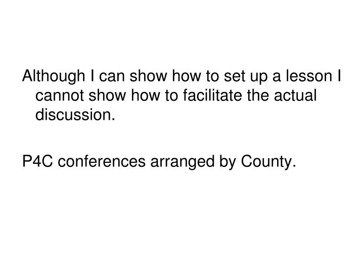 Although I can show how to set up a lesson I cannot show how to facilitate the actual discussion.