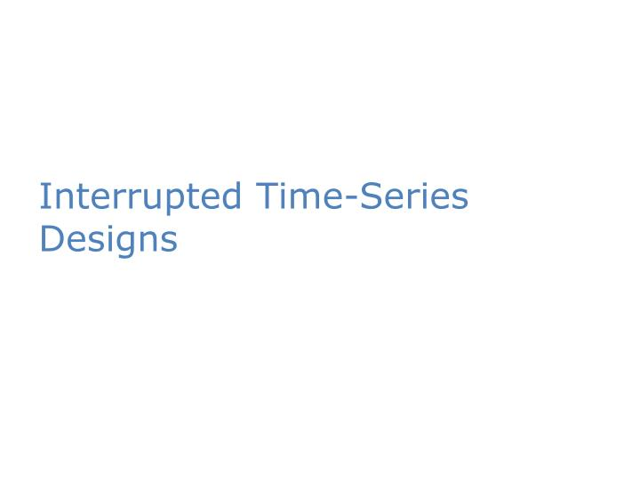 Interrupted Time-Series Designs