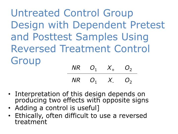 Untreated Control Group Design with Dependent Pretest and Posttest Samples Using Reversed Treatment Control Group
