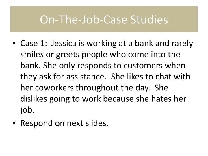 On-The-Job-Case Studies