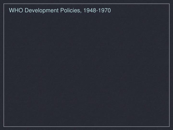 WHO Development Policies, 1948-1970