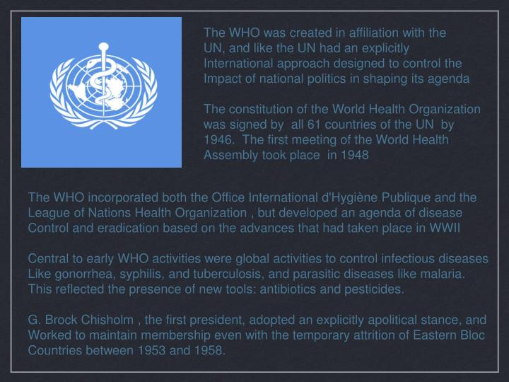 The WHO was created in affiliation with the
