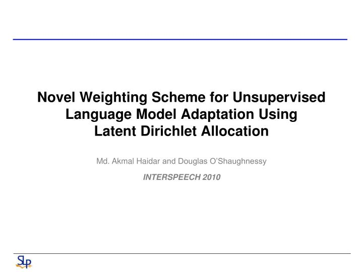 Novel weighting scheme for unsupervised language model adaptation using latent dirichlet allocation