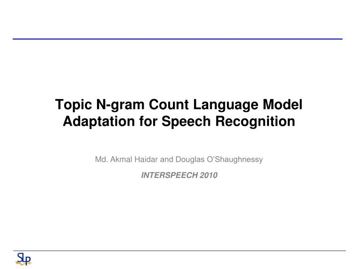 Topic N-gram Count Language Model Adaptation for Speech