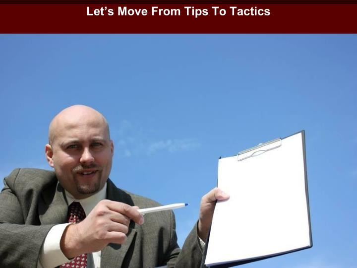 Let's Move From Tips To Tactics