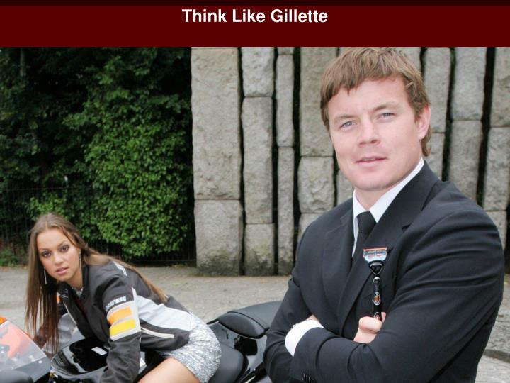 Think Like Gillette
