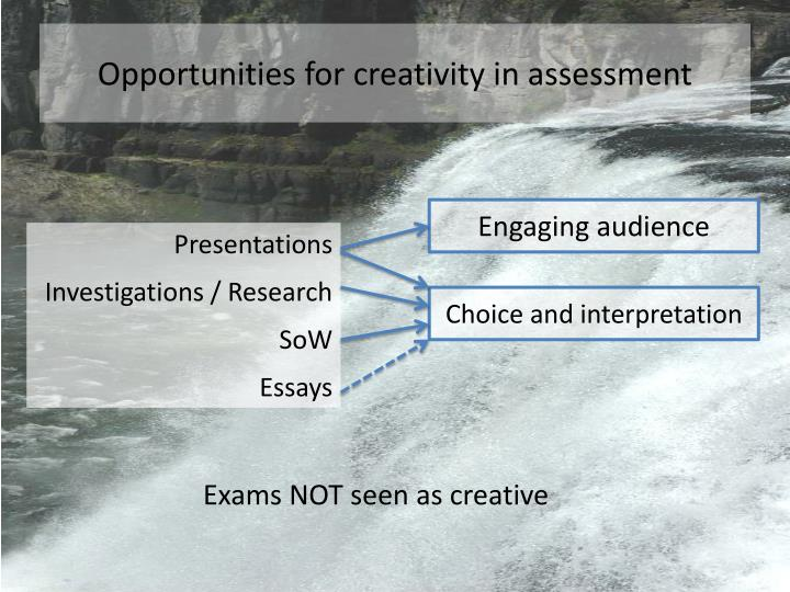 Opportunities for creativity in assessment