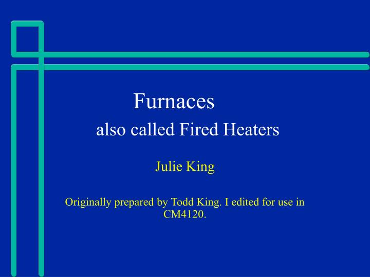 furnaces also called fired heaters n.
