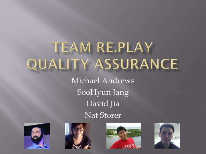 Team re play quality assurance