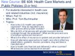 new course be 608 health care markets and public policies 3 cr hrs