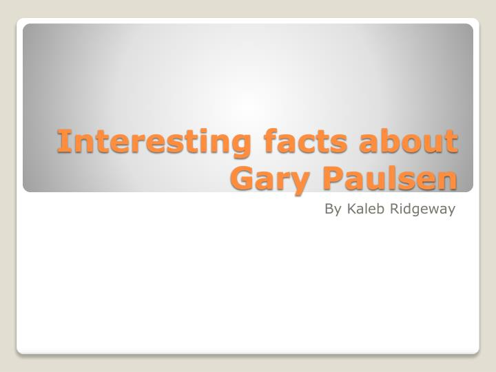 interesting facts about gary paulsen n.