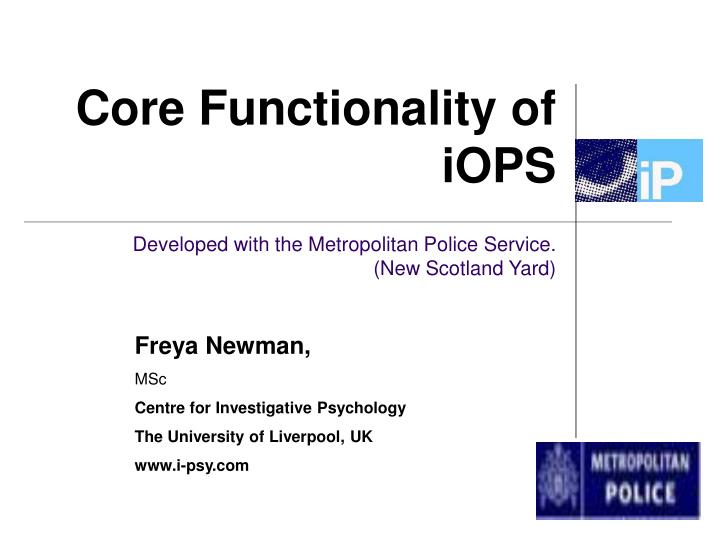 core functionality of iops developed with the metropolitan police service new scotland yard n.
