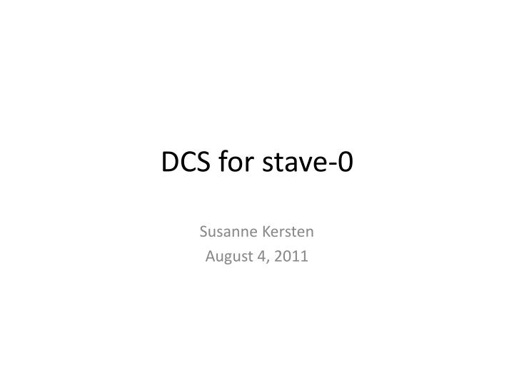 dcs for stave 0