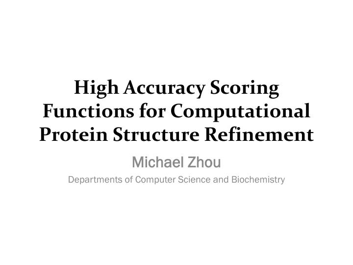 high accuracy scoring functions for computational protein structure refinement n.