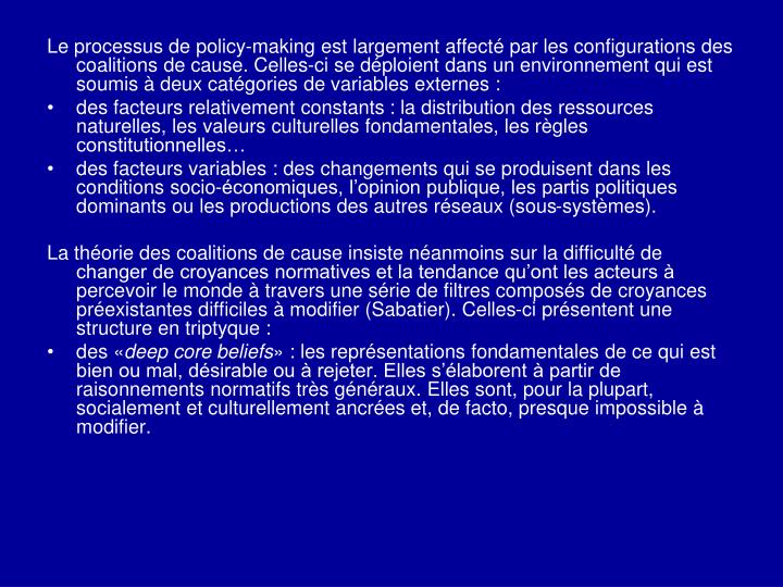 Le processus de policy-making est largement affecté par les configurations des coalitions de cause. Celles-ci se déploient dans un environnement qui est soumis à
