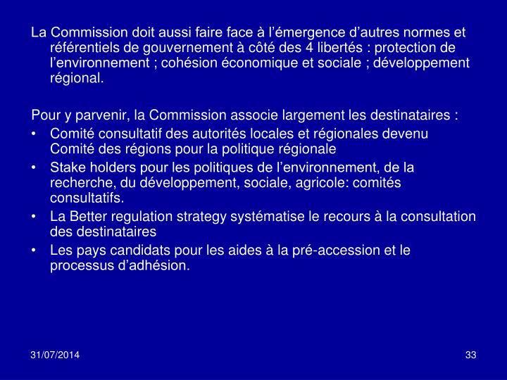 La Commission doit aussi faire face à l'émergence d'autres normes et référentiels de gouvernement à côté des 4 libertés: protection de l'environnement; cohésion économique et sociale; développement régional.