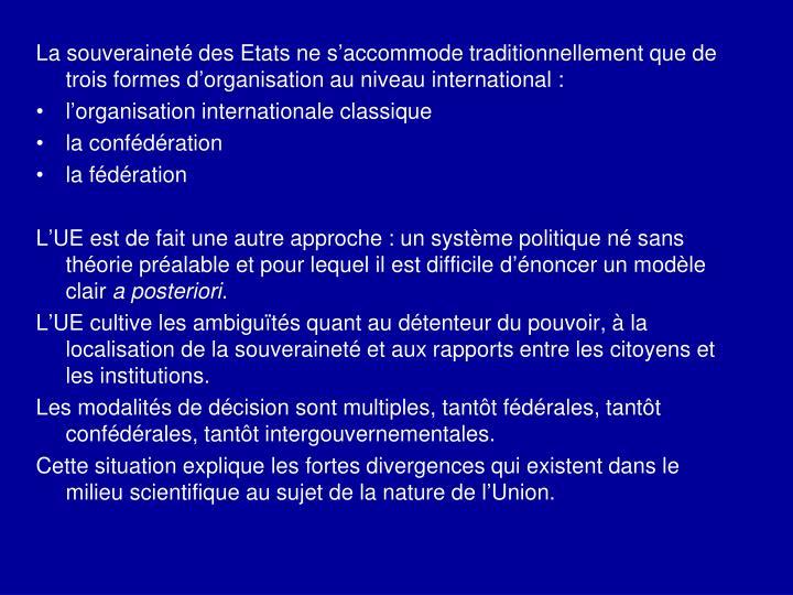 La souveraineté des Etats ne s'accommode traditionnellement que de trois formes d'organisation au niveau international: