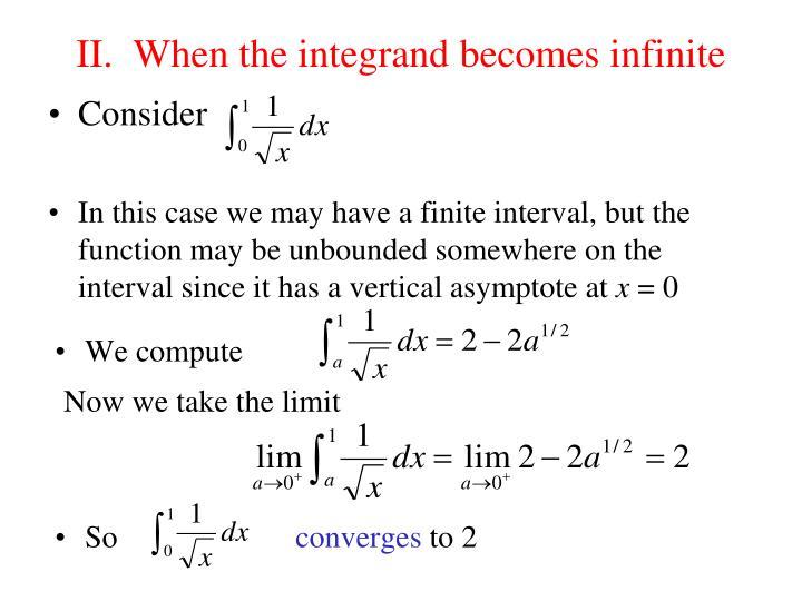 II.  When the integrand becomes infinite