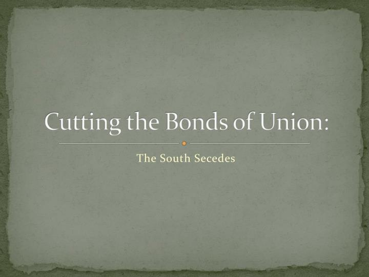 Cutting the bonds of union