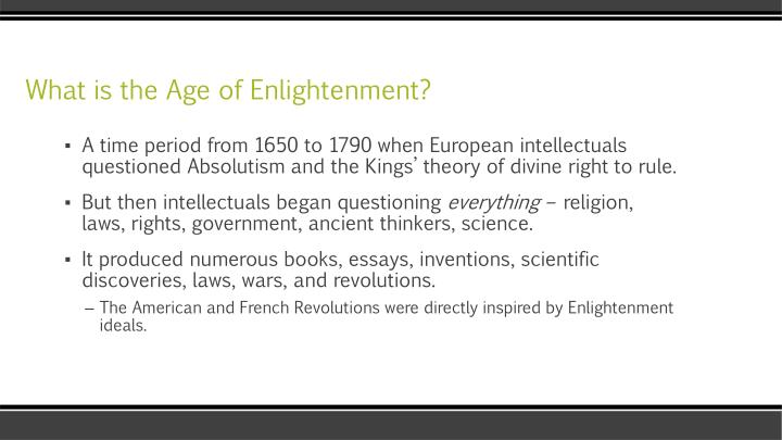 the revolutionary ideas that sprouted from the age of enlightenment An overview of how the scientific revolution catalyzed the age of enlightenment with a discussion of the degree to which enlightenment ideas have or even can be fulfilled.