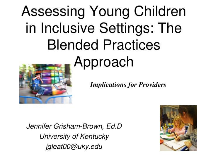 Assessing young children in inclusive settings the blended practices approach