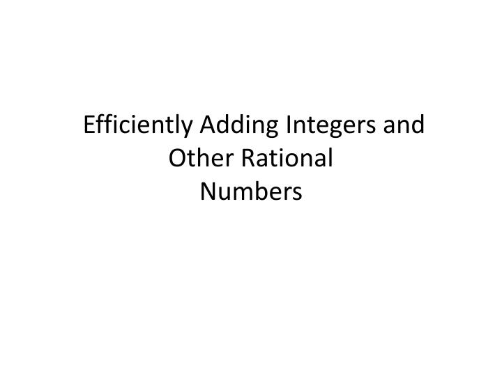 efficiently adding integers and other rational numbers n.