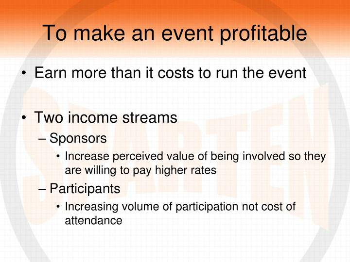 To make an event profitable
